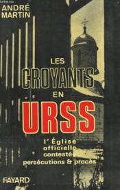 Les Croyants En Urss. L'Eglise Officielle Contestee Persecutions Et Proces. - Couverture - Format classique
