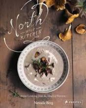 Vente livre :  North wild kitchen home cooking from the heart of norway  - Nevada Berg