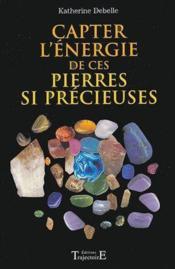 Captez l'énergie de ces pierres si précieuses - Couverture - Format classique