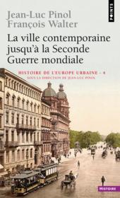 La ville contemporaine jusqu'à la Seconde Guerre mondiale ; histoire de l'Europe urbaine t.4 - Couverture - Format classique