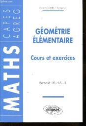 Geometrie Elementaire Cours Et Exercices Maths Capes Agreg - Couverture - Format classique