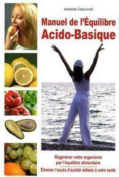 Manuel De L'Equilibre Acido-Basique ; Regenerer Votre Organisme Par L'Equilibre Alimentaire - Couverture - Format classique