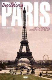 Vente livre :  Building Paris ; creating the world's most beautiful capital city  - Bruce Marshall