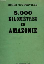 5 000 Kilometres En Amazonie. - Couverture - Format classique
