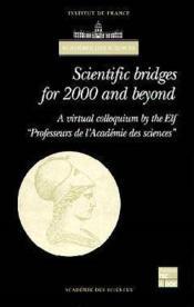 Scientific bridges for 2000 and beyond. a virtual colloquium by the elf professeurs de l'academie de - Couverture - Format classique