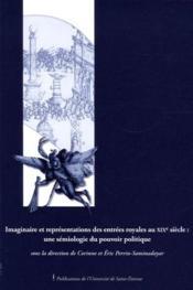 Imaginaire et representations des entrées royales au XIXe siècle : une sémiologie du pouvoir politique - Couverture - Format classique