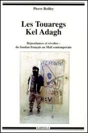 Les touaregs Kel Adagh ; dépendances et révoltes ; du Soudan francais au Mali contemporain - Couverture - Format classique