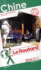 GUIDE DU ROUTARD ; Chine ; sans Hon Kong, Macao et Canton (édition 2014/2015)  - Collectif
