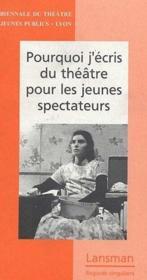 Pourquoi j'écris du théâtre pour les jeunes spectateurs - Couverture - Format classique