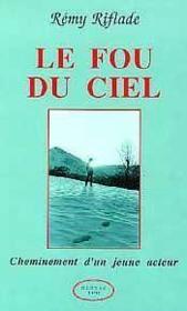 Le Fou Du Ciel - Cheminement D'Un Jeune Acteur - Couverture - Format classique