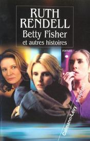 Betty fisher et autres histoires  - Ruth Rendell