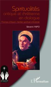 Spiritualites Antique Et Chretienne En Dialogue Thomas D'Aquin Heritier Spirituel D'Aristote - Couverture - Format classique