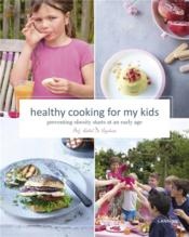 Vente livre :  Healthy cooking for my kids ; preventing obesity starts at an early age  - Kristel De Vogelaere - Kristel De Vogelaere