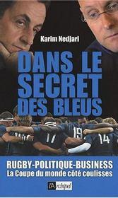 Dans le secret des bleus ; rugby-politique-business ; la coupe du monde côté coulisses - Intérieur - Format classique