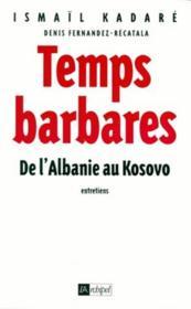 Temps barbares ; de l'Albanie au Kosovo ; entretiens - Couverture - Format classique