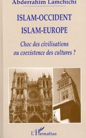 Islam-Occident, islam-Europe ; choc des civilisations ou coexistence des cultures ? - Intérieur - Format classique