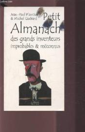 Petit Almanach Des Grands Inventeurs Improbables & Meconnus - Couverture - Format classique