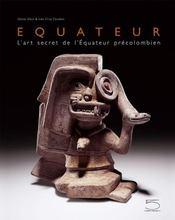Equateur ; l'art secret de l'Equateur précolombien - Intérieur - Format classique