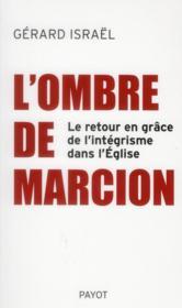 L'ombre de Marcion ; le retour en grâce de l'intégrisme dans l'Eglise - Couverture - Format classique