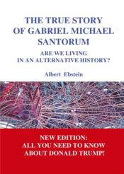 Vente livre :  The true story of Gabriel Michael Santorum  - Ebstein A - Albert Ebstein