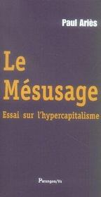 Le mésusage ; essai sur l'hypercapitalisme - Intérieur - Format classique