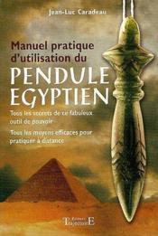 Manuel pratique d'utilisation du pendule égyptien - Couverture - Format classique