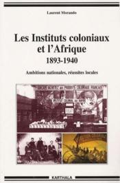 Les instituts coloniaux et l'Afrique, 1893-1940 ; ambitions nationales, réussites locales - Couverture - Format classique