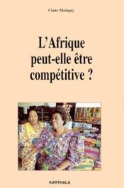 L'afrique peut-elle être compétitive ? - Couverture - Format classique