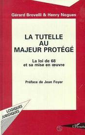 La Tutelle Au Majeur Protege ; La Loi De 68 Et Sa Mise En Oeuvre - Intérieur - Format classique