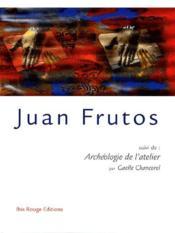 Juan Frutos ; archéologie de l'atelier - Couverture - Format classique