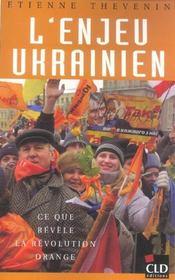 L'Enjeu Ukrainien ; Ce Que Revele La Revolution Orange - Intérieur - Format classique