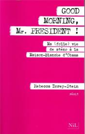 Vente livre :  Good morning, Mr. President ! ma (folle) vie de sténo à la Maison Blanche d'Obama  - Rebecca Dorey-Stein