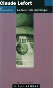 Claude Lefort, la découverte du politique - Couverture - Format classique