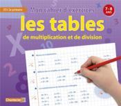 Les tables de multiplication et de division ; mon cahier d'exercices ; 7-8 ans - Couverture - Format classique