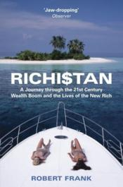 Vente livre :  Richistan ; A Journey Through the 21st Century Wealth Boom ; And the LIves of the New Rich  - Robert Frank