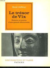 Le Tresor De Vix. Histoire Et Portee D'Une Grande Decouverte. Collection Resurrection Du Passe. - Couverture - Format classique