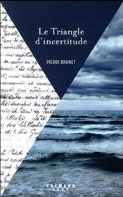 Vente livre :  Le triangle d'incertitude  - Pierre Brunet
