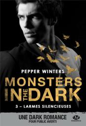 Vente livre :  Monsters in the dark T.3 ; larmes silencieuses  - Pepper Winters