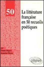 La Litterature Francaise En 50 Recueils Poetiques - Intérieur - Format classique