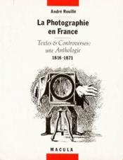 La photographie en France ; textes et controverses, une anthologie 1816-1871 - Couverture - Format classique