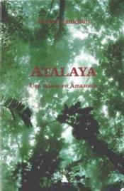 Atalaya. Une Saison En Amazonie - Couverture - Format classique