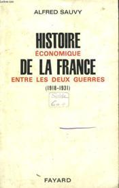 Histoire Economique De La France Entre Les Deux Guerres (1918-1931). Tome 1 : De L'Armistice A La Devaluation De La Livre. - Couverture - Format classique