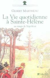 La Vie Quotudienne A Sainte-Helene Au Temps De Napoleon - Couverture - Format classique