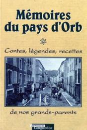 Mémoires du pays d'Orb ; contes, légendes, recettes de nos grands-parents - Couverture - Format classique