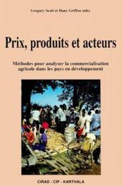 Prix produits et acteurs ; methodes pour analyser la commercialisation agricole dans les pays en developpement - Couverture - Format classique