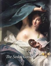 Vente livre :  Casanova ; the seduction of Europe  - Collectif - Ilchman Frederick