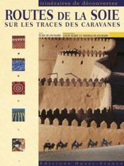 Routes de la soie sur les traces des caravanes - Couverture - Format classique