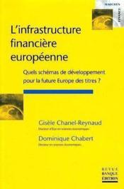 Vente livre :  L'infrastructure financiere europeenne quels schemas de developpement pour la future europe des titr  - Chanel G - Dominique Chabert
