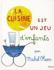Livre la cuisine est un jeu d 39 enfants michel oliver - La cuisine est un jeu d enfant ...