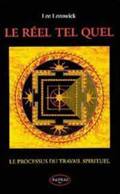Le Reel Tel Quel - Le Processus Du Travail Spirituel - Couverture - Format classique